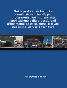 Guida pratica all'applicazione delle procedure di affidamento ed esecuzione di lavori pubblici di servizi e forniture.